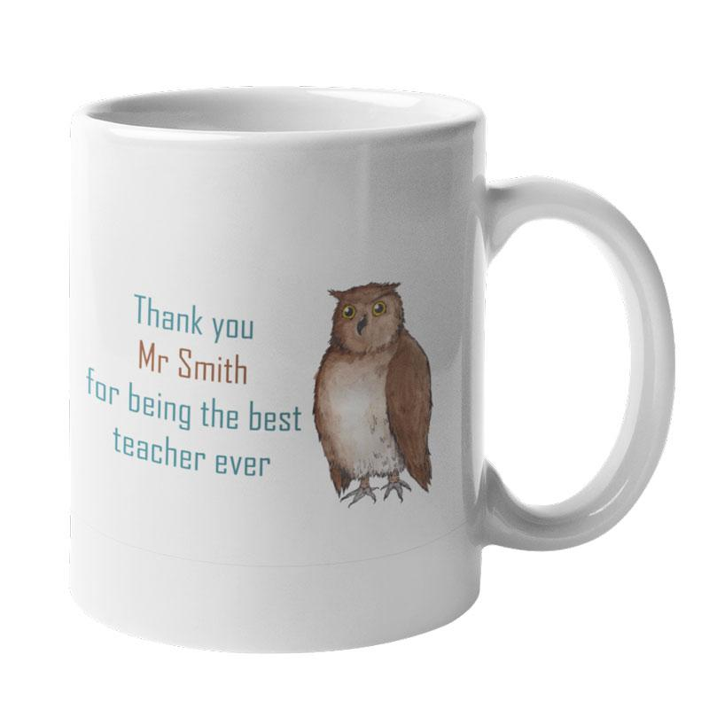 "A personalised mug with a picture of an owl and the words ""thank you Mr Smith for being the best teacher ever"" printed on it"