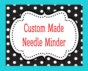 Custom Needle Minder