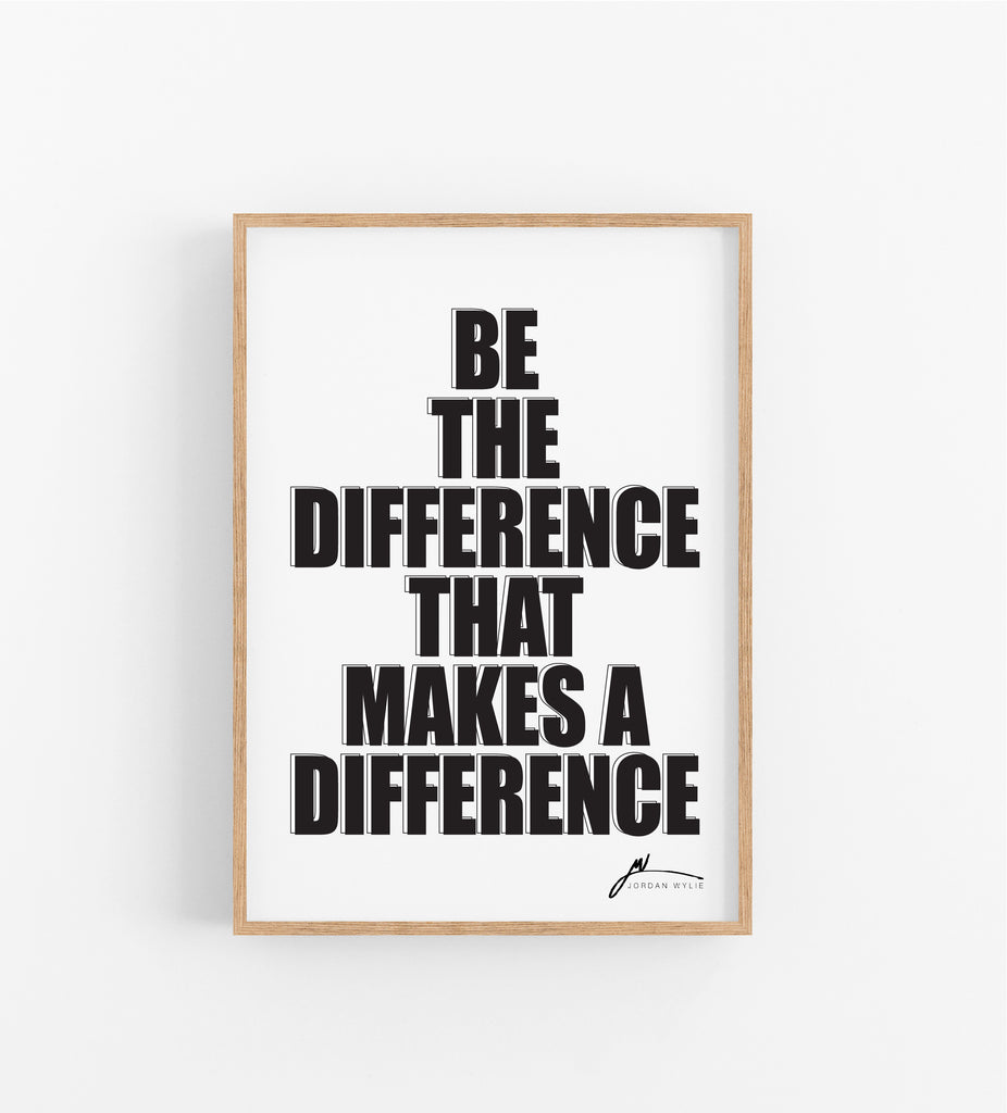 BE THE DIFFERENCE THAT MAKES A DIFFERENCE