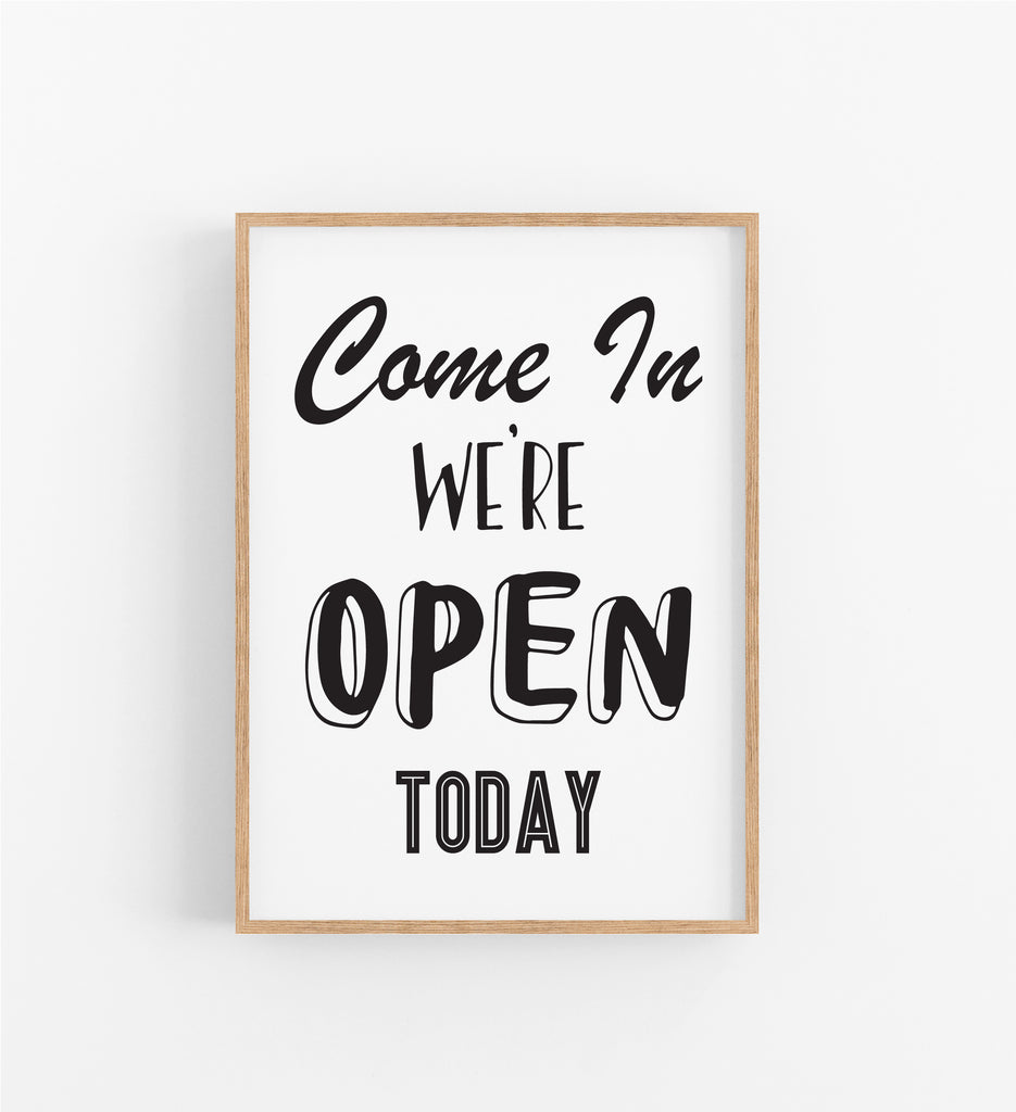 COME IN WE'RE OPEN TODAY