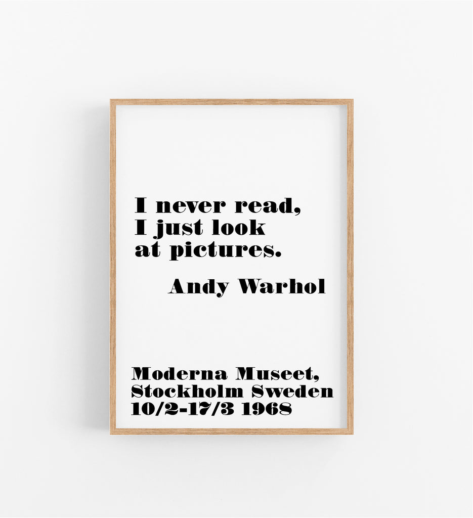 I NEVER READ, I JUST LOOK AT PICTURES - ANDY WARHOL