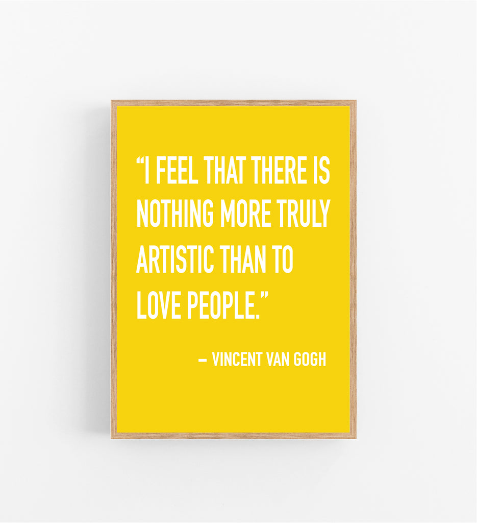 NOTHING MORE ARTISTIC THAN TO LOVE PEOPLE - VAN GOGH