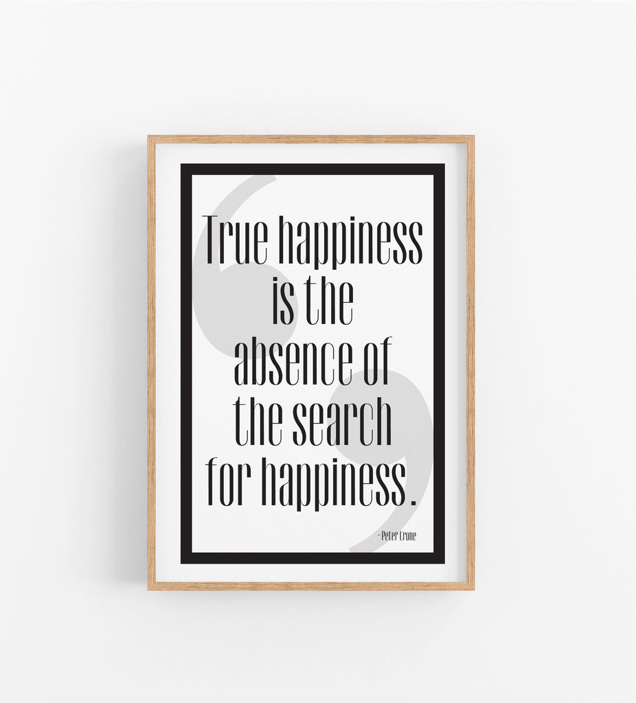 TRUE HAPPINESS IS THE ABSENCE OF THE SEARCH FOR HAPPINESS