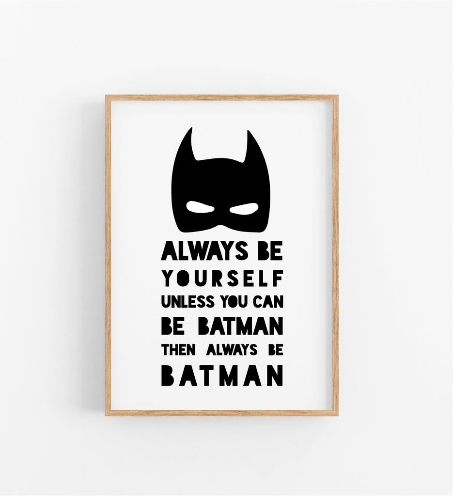 ALWAYS BE YOURSELF UNLESS... BATMAN