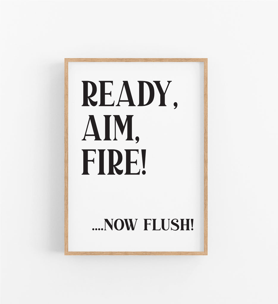 READY, AIM, FIRE!...NOW FLUSH!