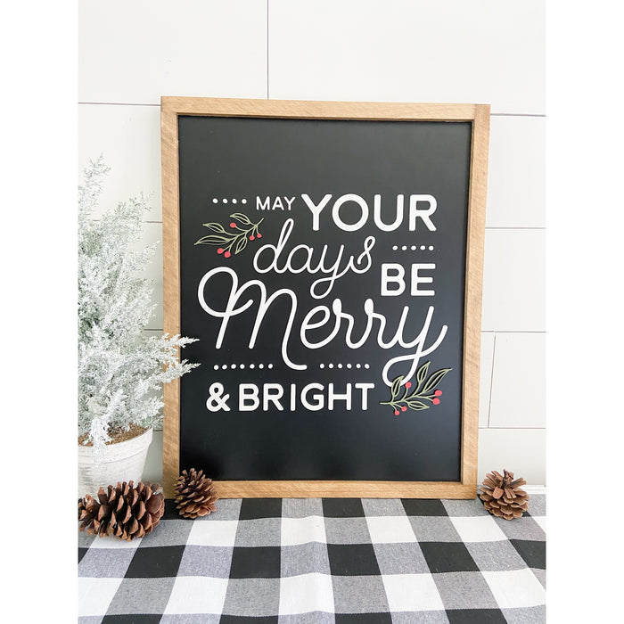 May your days be merry and bright 17x21