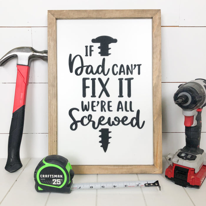 READY TO SHIP: If Dad Can't Fix It We're All Screwed | 11x17 inch Wood Sign