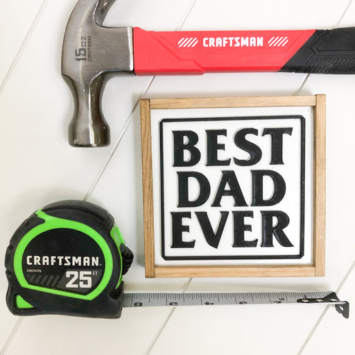 Best Dad Ever | Father's Day Gift | 5x5 inch Wood Sign