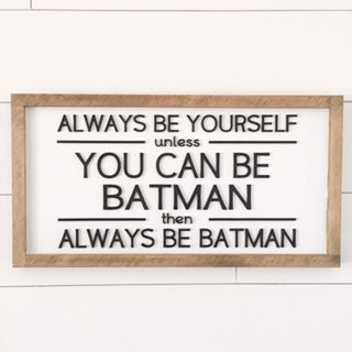 Always Be Yourself Unless You Can Be Batman | 11x21 inch 3D Wood Framed Sign