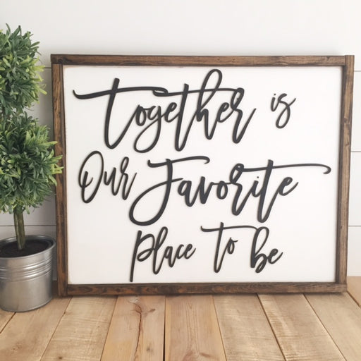 Together is our favorite place to be 16x20