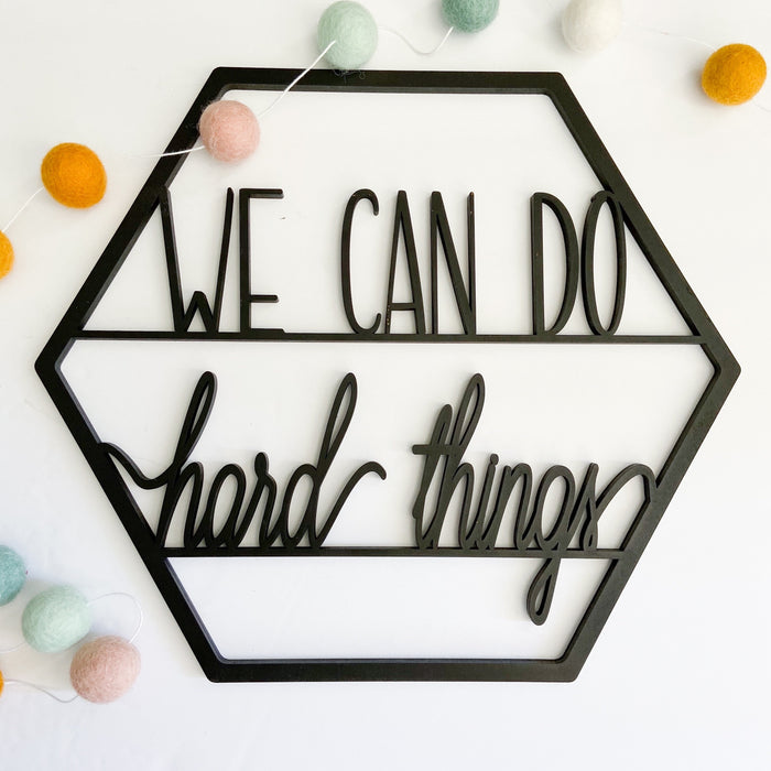 "We can do hard things- Signs of Hope 12"" hexagon"