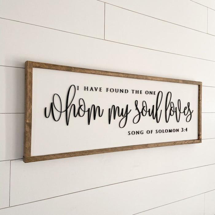 I Have Found the One Whom My Soul Loves | 13x35 inch Wood Framed Sign | 3D Lettering
