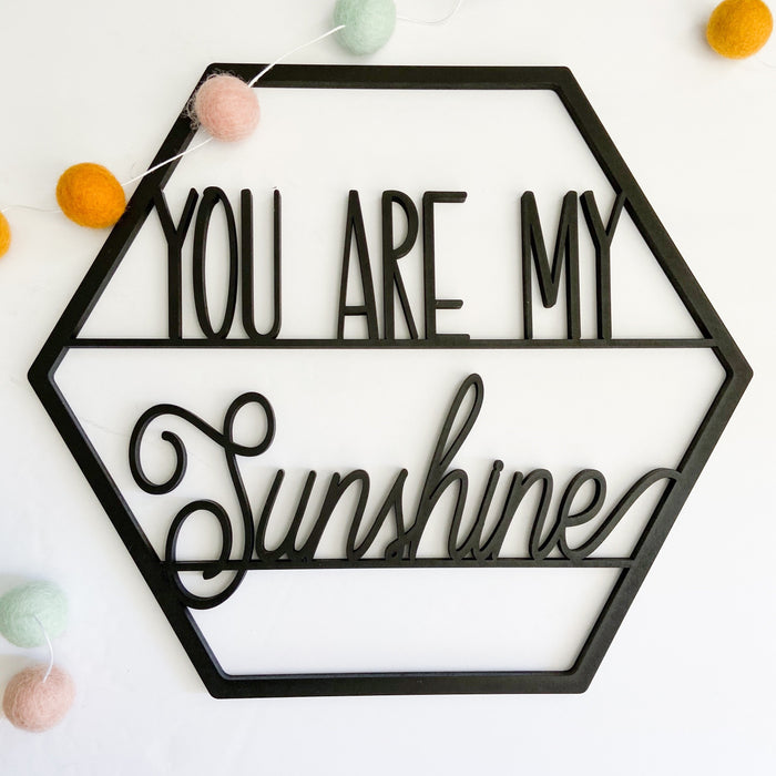 "You are my Sunshine- Signs of Hope 12"" hexagon"