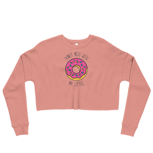 """Donut Mess With My Little"" Crop Sweatshirt"