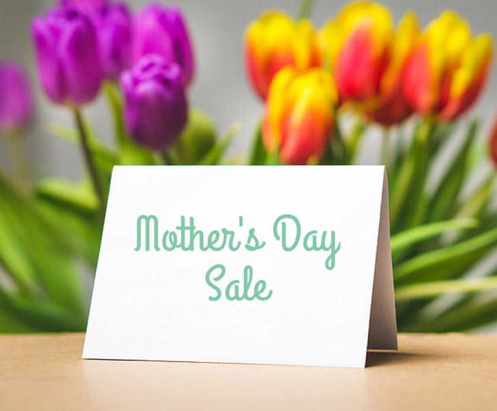 2018 Mother's Day Sale!
