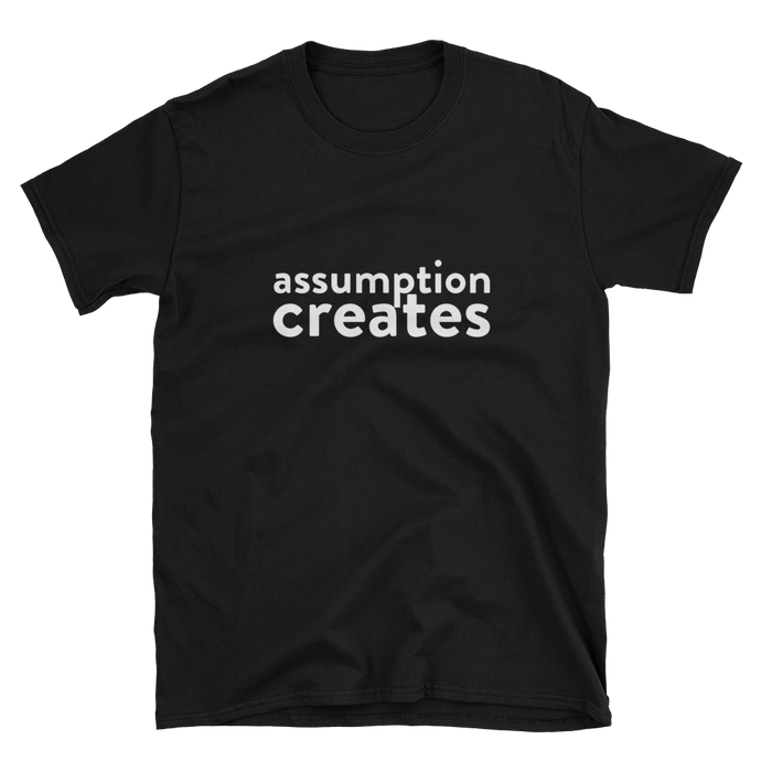 Assumption Creates Short-Sleeve Unisex T-Shirt