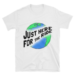 Just Here for the Ride Short-Sleeve Unisex T-Shirt