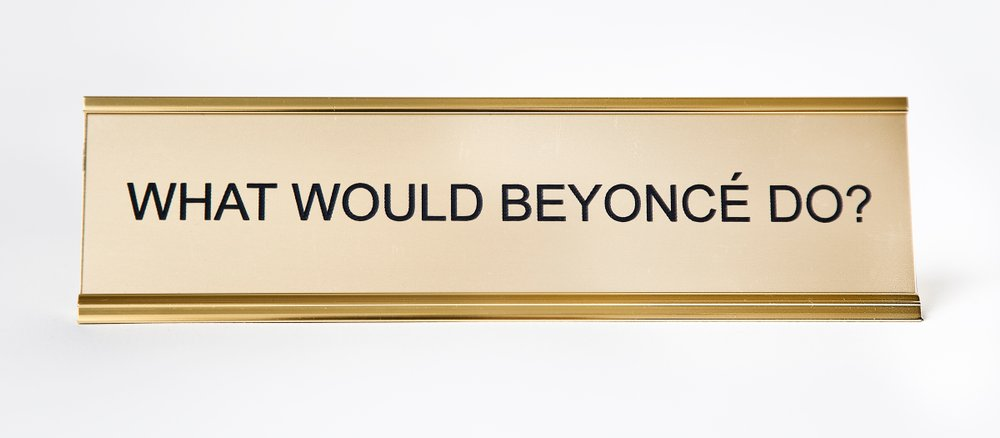 He said, She said - What Would Beyonce Do? Nameplate