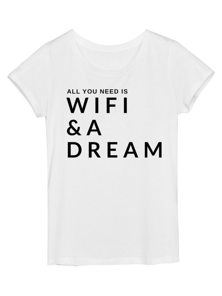 All You Need Is Wifi & A Dream Tee