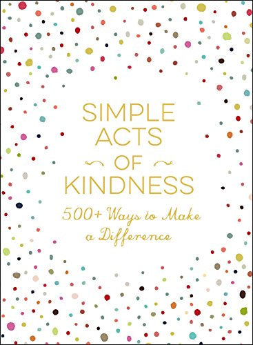 Shop Simple Acts of Kindness : 500+ ways to make a difference at Rose St Trading Co