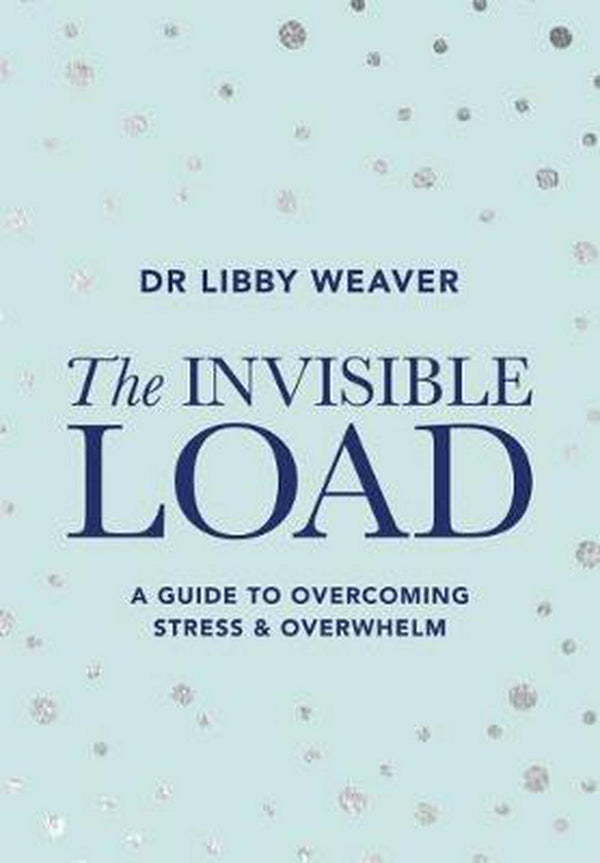 Shop The Invisible Load by Libby Weaver at Rose St Trading Co