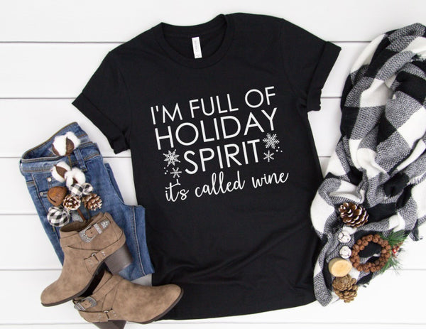 I'm Full Of Holiday Spirit It's Called Wine Shirt - Funny Holiday Shirt for Women