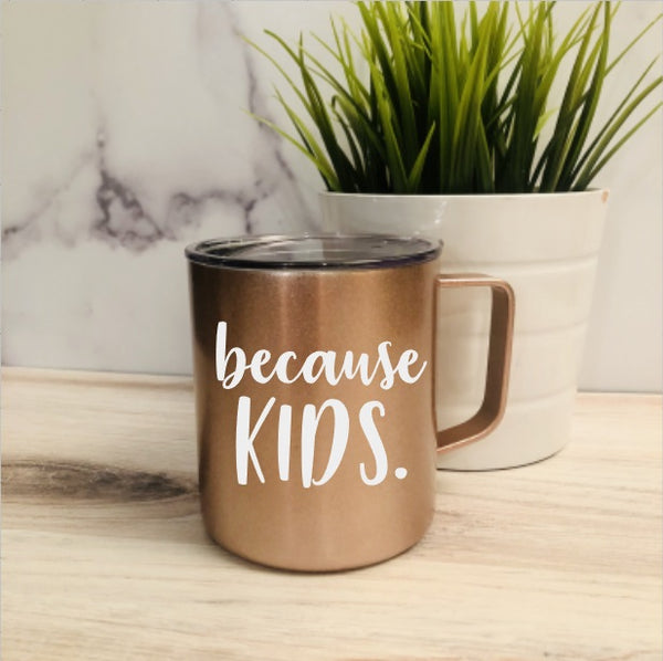 Because Kids Stainless Steel Coffee Mug