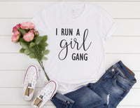 I Run A Girl Gang Shirt - Girl Mom Shirt