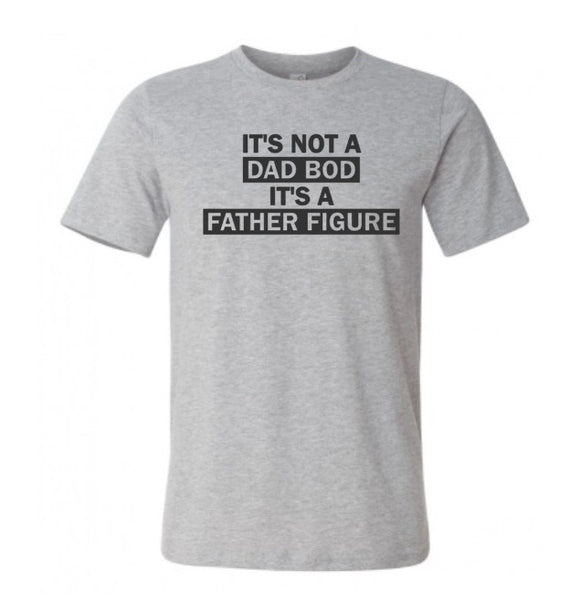 It's Not A Dad Bod It's A Father Figure Shirt