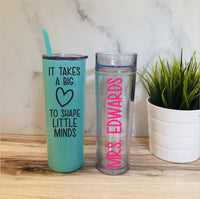 It Takes a Big Heart to Shape Little Minds Tumbler