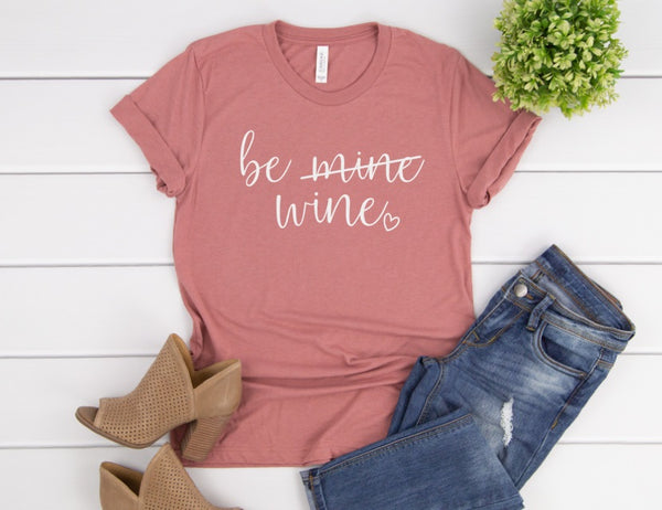 Be Wine Not Mine Shirt