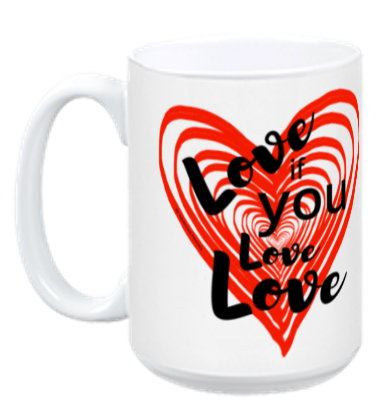 Love If You Love Love - Mug