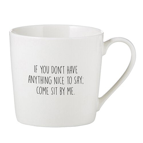 If You Don't Have Anything Nice to Say, Come Sit By Me. Mug