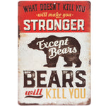 What Doesn't Kill You Makes You Stronger Except Bears Will Kill You Metal Sign.FREE SHIPPING - Artisticspacedecor