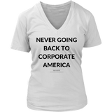 Never going back to corporate america womens classic white t-shirt