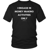 I engage in money making activities only unisex/mens original black t-shirt