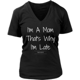I'm a mom that's why I'm late t-shirt