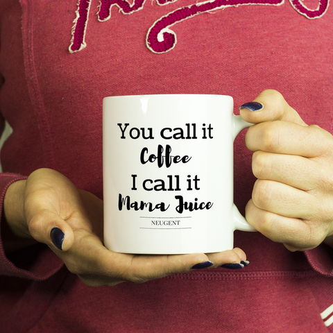 You call it coffee I call it mama juice 11 oz. white mug