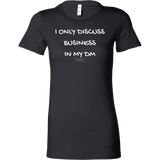 I only discuss business in my dm women's original black t-shirt