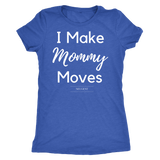 I make mommy moves womens triblend t-shirt