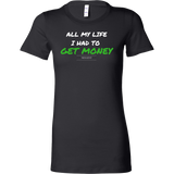 All my life I had to get money womens original black t-shirt