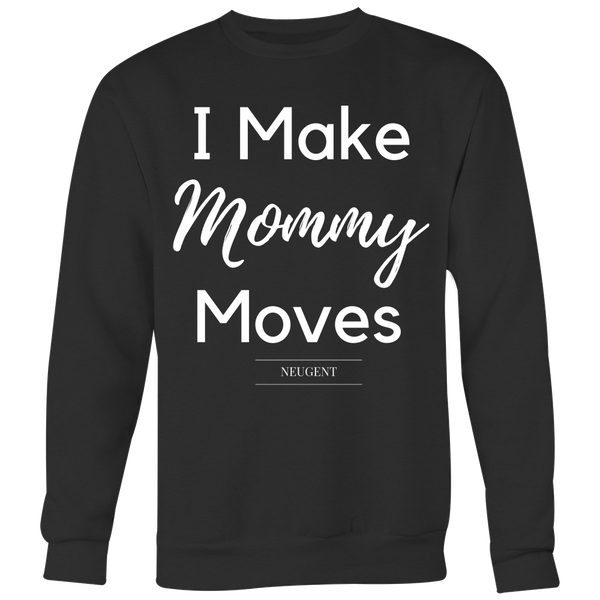 I make mommy moves womens sweatshirt