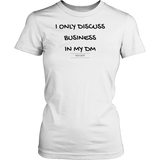 I only discuss business in my dm women's classic white t-shirt