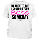 Be nice to me I could be your boss somebody t-shirt with pink font sizes newborn-youth