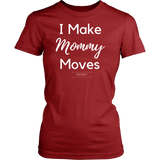 I make mommy moves womens t-shirt