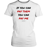 If you can pay them you can pay me womens classic white t-shirt