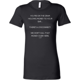 You're on the gram holding money to your ear there's a disconnect we don't call that money over here womens original black t-shirt