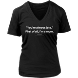 You're always late, first of all I'm a mom womens original black t-shirt