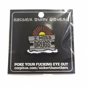 "SICKER THAN OTHERS ""I MISS DRUGS"" PIN"