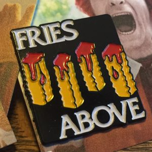 "SICKER THAN OTHERS ""FRIES ABOVE"" PIN"